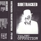 SIDETRACKED Sidetracked / Violent Opposition album cover