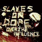 SLAVES ON DOPE Over the Influence album cover