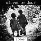 SLAVES ON DOPE Sober album cover