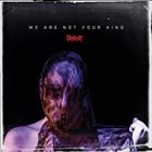 SLIPKNOT (IA) We Are Not Your Kind album cover