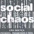 SOCIAL CHAOS Uma Doenca Incuravel, Progressiva E Fatal album cover