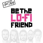 SPIT RUSTY Be the Lo-Fi Friend album cover