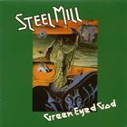 STEEL MILL Green Eyed God album cover