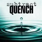 SUBTRACT Quench album cover