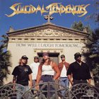 SUICIDAL TENDENCIES How Will I Laugh Tomorrow When I Can't Even Smile Today album cover