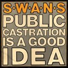 SWANS Public Castration Is A Good Idea album cover
