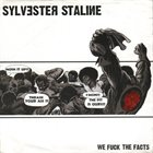 SYLVESTER STALINE Sylvester Staline / Fuck The Facts  album cover