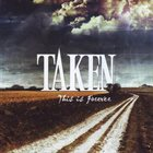 TAKEN (CA) This Is Forever album cover