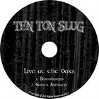TEN TON SLUG Ten Ton Slug Live At The Oaks album cover