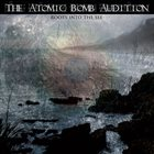 THE ATOMIC BOMB AUDITION Roots Into The See album cover