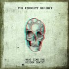 THE ATROCITY EXHIBIT What Time The Hidden Death? album cover