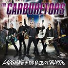 THE CARBURETORS Laughing in the Face of Death album cover