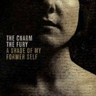 THE CHARM THE FURY A Shade Of My Former Self album cover