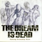 THE DREAM IS DEAD Taking Friendly Fire album cover