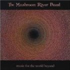 THE MUSHROOM RIVER BAND Music for the World Beyond album cover