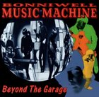 THE MUSIC MACHINE Beyond the Garage album cover