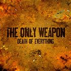 THE ONLY WEAPON Death Of Everything album cover