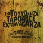 THE TONY DANZA TAPDANCE EXTRAVAGANZA Danza II: The Electric Boogaloo album cover