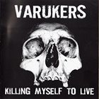 THE VARUKERS Killing Myself To Live album cover