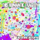 THIS ROMANTIC TRAGEDY Like Drama Like Karma album cover