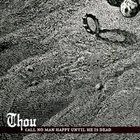 THOU Call No Man Happy Until He Is Dead album cover