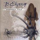 TO ELYSIUM Dearest Vile album cover