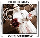 TO OUR GRAVE Death Guaranteed album cover