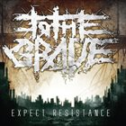 TO THE GRAVE Expect Resistance album cover