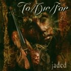 TO/DIE/FOR Jaded album cover