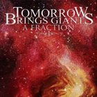 TOMORROW BRINGS GIANTS A Fraction album cover