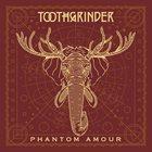 TOOTHGRINDER Phantom Amour album cover