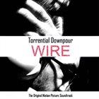 TORRENTIAL DOWNPOUR Wire (Original Film Score) album cover