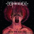 TOWERS Arise The Red Sun album cover