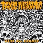 TOXIC NARCOTIC We're All Doomed album cover