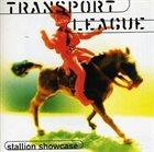 TRANSPORT LEAGUE Stallion Showcase album cover