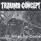 TRAUMA CONCEPT ... of What to Come EP album cover