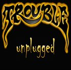 TROUBLE Unplugged album cover