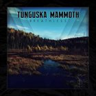 TUNGUSKA MAMMOTH Breathless album cover