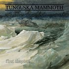 TUNGUSKA MAMMOTH First Chapters album cover