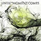 UNTIL THE MOMENT COMES Inkwell album cover