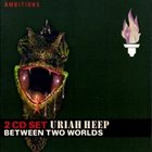 URIAH HEEP Between Two Worlds (Germany) album cover