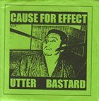 UTTER BASTARD Cause For Effect / Utter Bastard album cover
