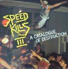 VARIOUS ARTISTS (GENERAL) Speed Kills III - A Catalogue Of Destruction album cover