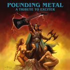 VARIOUS ARTISTS (TRIBUTE ALBUMS) Pounding Metal - A Tribute to Exciter album cover