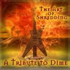 VARIOUS ARTISTS (TRIBUTE ALBUMS) The Art Of Shredding: A Tribute To Dime album cover