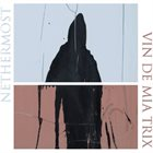 VIN DE MIA TRIX Nethermost / Vin de Mia Trix album cover