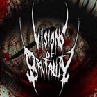 VISIONS OF BRUTALITY Visions Of Brutality album cover