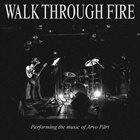 WALK THROUGH FIRE Performing The Music Of Arvo Pärt album cover