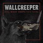 WALLCREEPER Kill What Keeps You Tame album cover