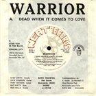 WARRIOR (NEWCASTLE) Dead When it Comes to Love album cover